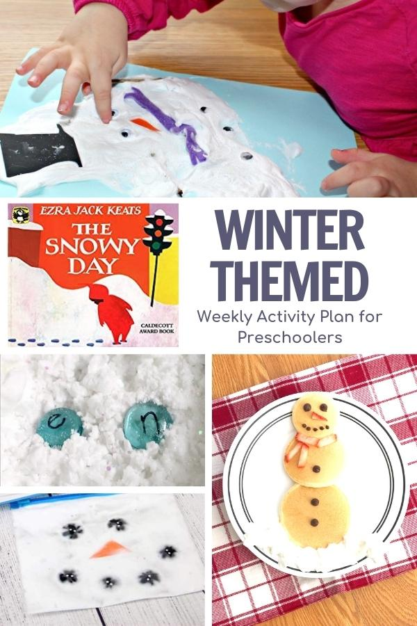 collage of winter activities at the top melted snowman art project, book cover for The Snowy Day by Ezra Jack Keats with text by the side reading Winter Themed Weekly Activity Plan for Preschoolers below letters in the snow, a snowman sensory bag and a picture of a snowman made from mini pancakes